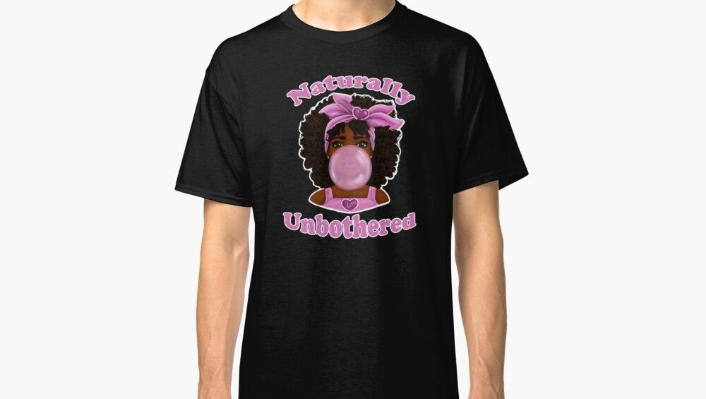Bubble Gum Naturally Unbothered Classic T-Shirt Designed by Shakira Rivers