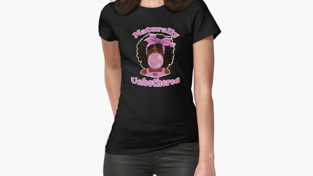Bubble Gum Naturally Unbothered Fitted T-Shirt Designed by Shakira Rivers